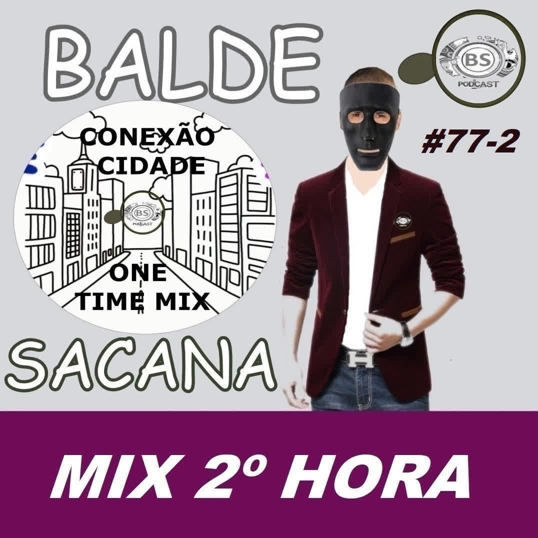 #77-2 MIX CONEXAO CIDADE. HOUSE. DANCE. MUSIC COM BALDE SACANA PODCAST. SEGUNDA HORA