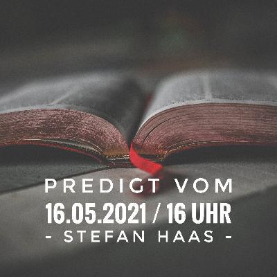 STEFAN HAAS - Die Verheißung des Spätregens Teil 2/2 - 16.05.2021 / 16 Uhr