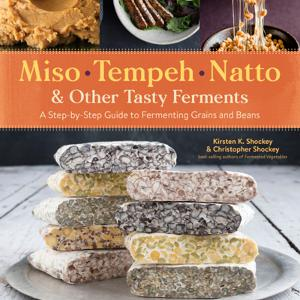 Episode 400: Miso, Tempeh, Natto & Other Tasty Ferments with Kirsten and Christopher Shockey