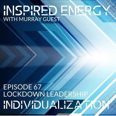 Episode 67 - Lockdown Leadership | Individualization