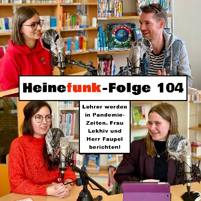 Heinefunk-Folge 104: Lehrer werden in Pandemie-Zeiten. Solomiya Lekhiv und Fabian Faupel berichten
