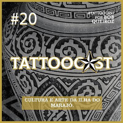 Tattoocast #20 - Cultura e arte da ilha do marajó.