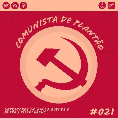 Comunista de Plantão #021: Detratores do Paulo Guedes e outras pistolagens