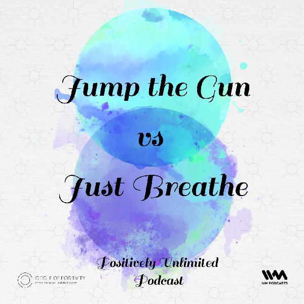Ep. 37: Jump The Gun vs Just Breathe