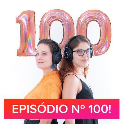 #100 - Episódio n. 100
