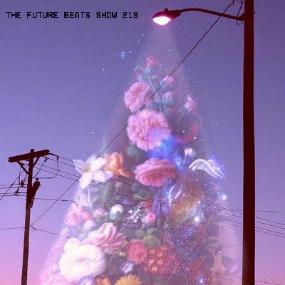 The Future Beats Show Episode 219