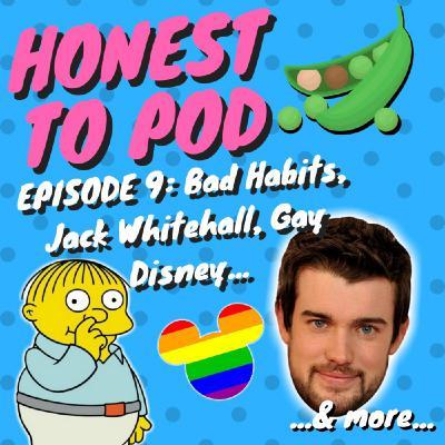 009 - Bad Habits, Guilty Pleasures, Jack Whitehall, Gay Disney & more.