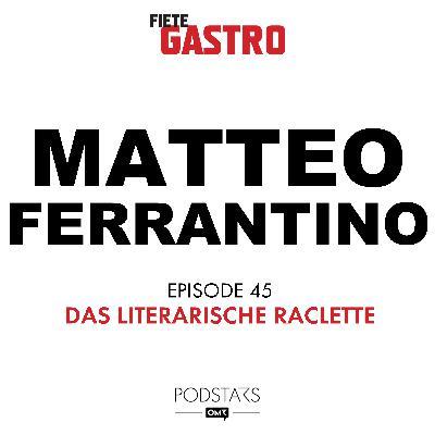 #45 Das literarische Raclette - mit Matteo Ferrantino