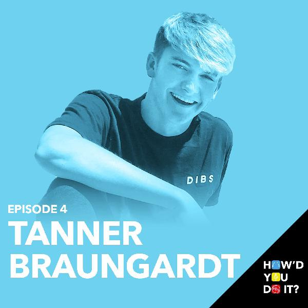 4: Tanner Braungardt - How I Discovered The Secret To YouTube at 15 | Episode 4