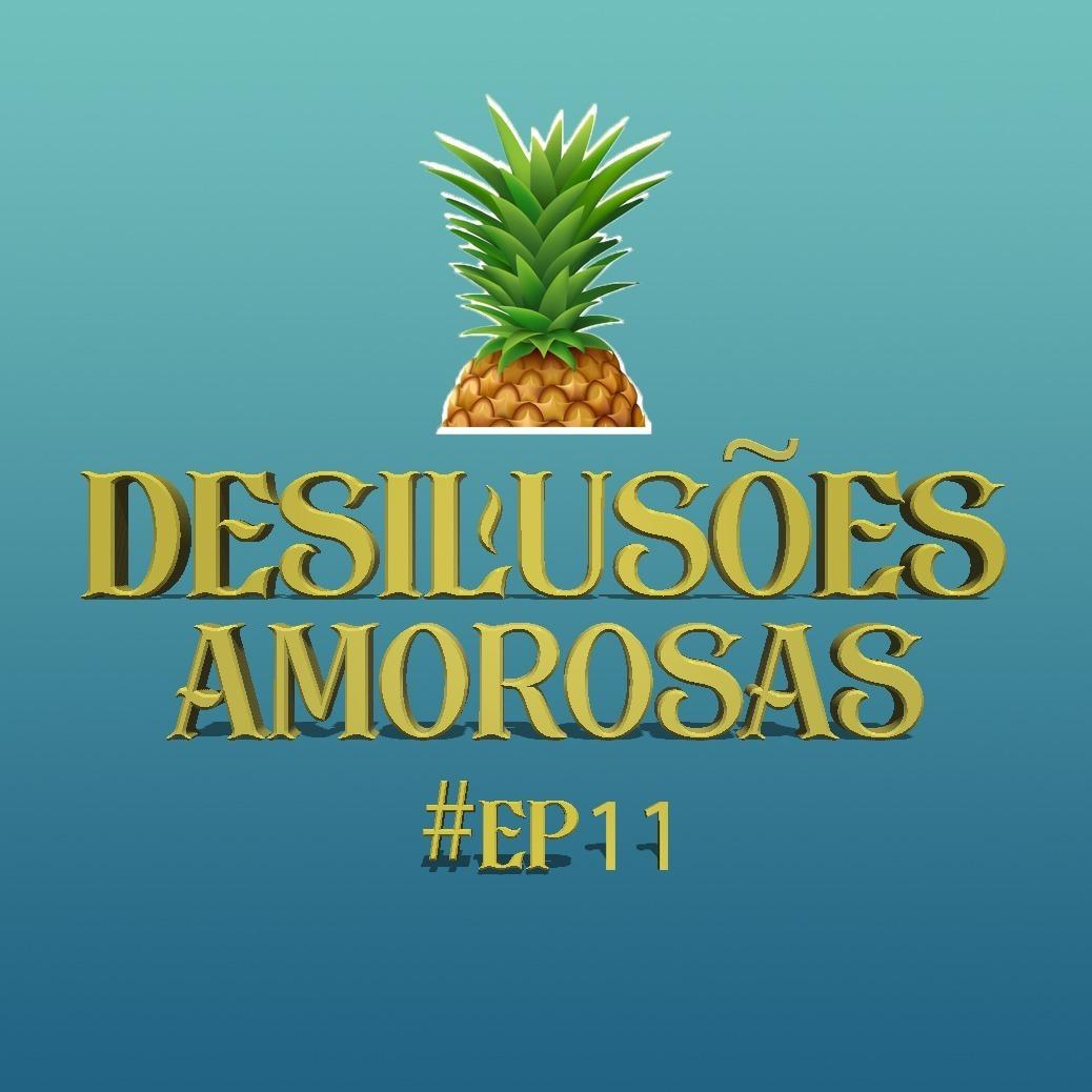 #11 - Desilusões Amorosas - ORCI
