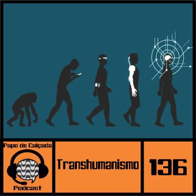 Papo de Calçada #136 Transhumanismo