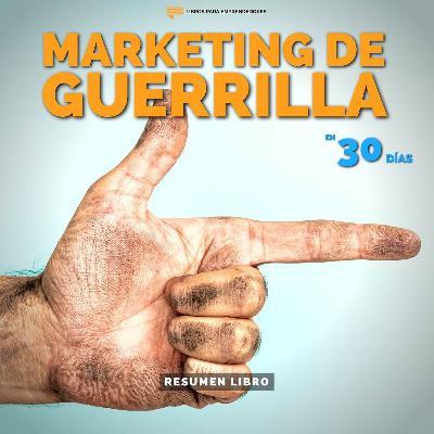 Marketing de Guerrilla en 30 Días - Un Resumen de Libros para Emprendedores