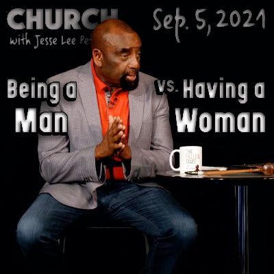 09/05/21 Being Born Again; Doing Right vs. Having a Woman (Church)