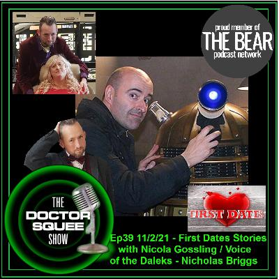 Ep39 - 11/2/21: First Date Stories with Nicola Gossling / Nicholas Briggs (Voice of the Daleks)