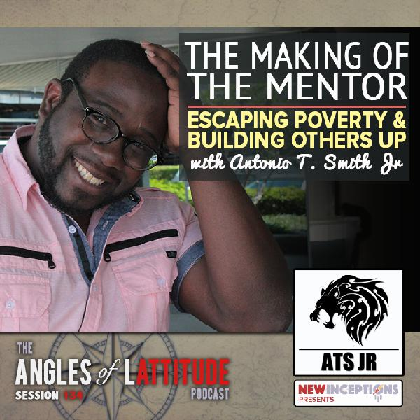 Antonio Smith Jr – The Making of the Mentor: Escaping Poverty & Building Others Up (AoL 134)