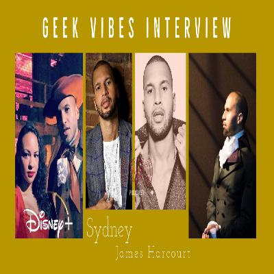 Geek Vibes Interview w/ Sydney James Harcourt