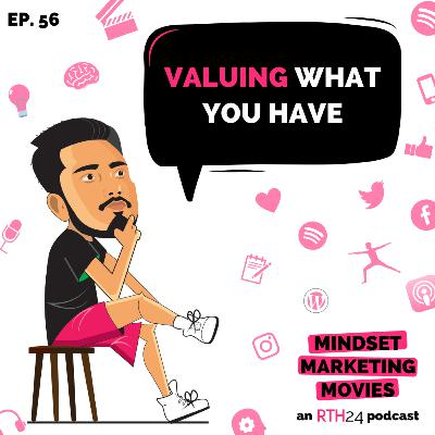 Valuing what you Have || Ep 56 || an RTH24 podcast