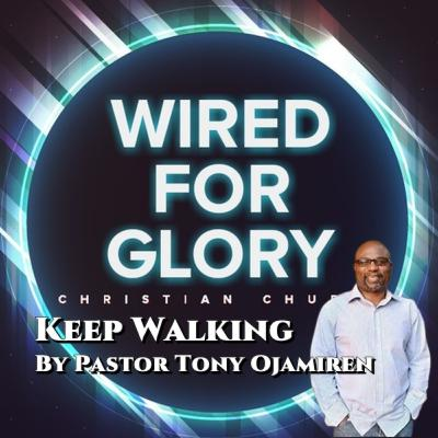 Keep Walking | By Pastor Tony Ojamiren