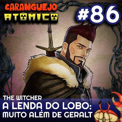 #86 | The Witcher A Lenda do Lobo: Muito além de Geralt