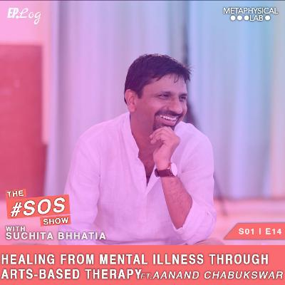 EP.14 Healing From Mental Illness Through Arts Based Therapy, ft. Aanand Chabukswar - ABT Practioner and Trainer, WCCL