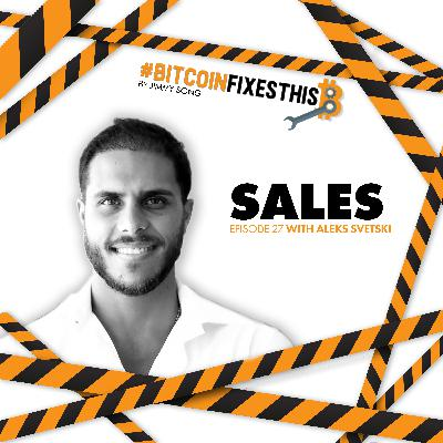 Bitcoin Fixes This #27: Sales with Aleks Svetski