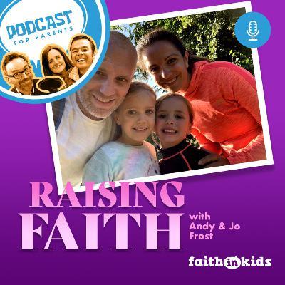 Faith in Parents #46 Raising Faith with Andy & Jo Frost