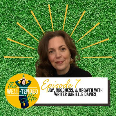 Episode 7: Joy, Goodness, and Growth with Writer Danielle Davies