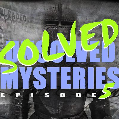 SOLVED/Unsolved Mysteries Episode 5