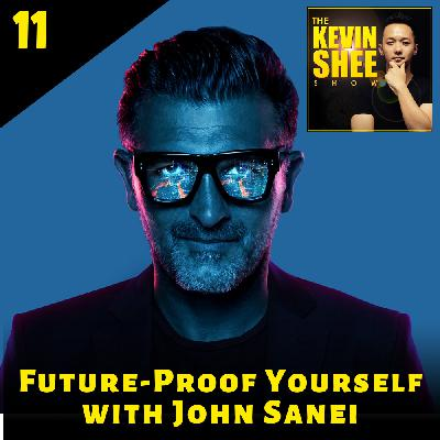 11. Future-Proof Yourself with John Sanei