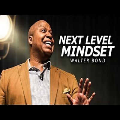 Motivational Podcasts | NEXT LEVEL MINDSET- One of the Best Speeches Ever by Walter Bond