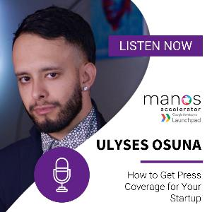 How to Get Press Coverage for Your Startup - Ulyses Osuna