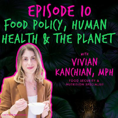 FOOD POLICY, HUMAN HEALTH, & THE PLANET with VIVIAN KANCHIAN