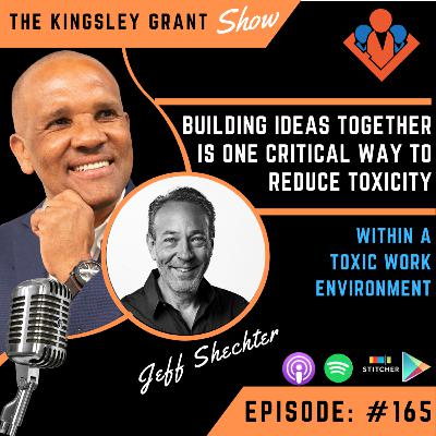 KGS165 | Building Ideas Together Is One Critical Way To Reduce Toxicity Within A Toxic Work Environment