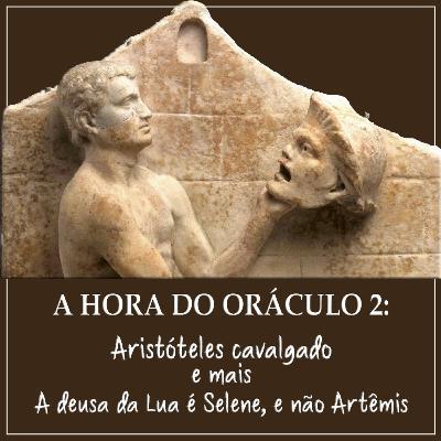 A Hora do Oráculo #2 - Aristóteles cavalgado