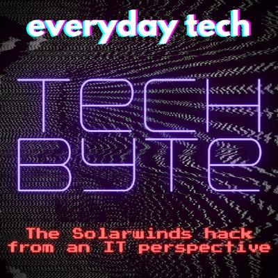 Tech Byte - The Solarwinds hack from an IT perspective