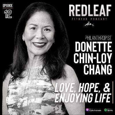 Ep.12 | The story of Philanthropist Donette Chin-Loy Chang and discussion on Love, Hope, Moving Forward and enjoying life