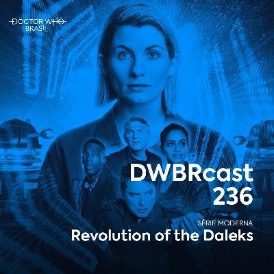 DWBRcast 236 - Revolution of the Daleks!