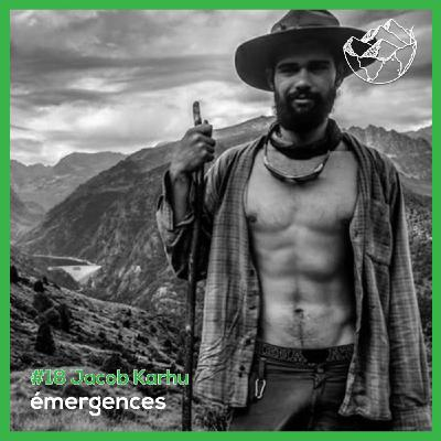 Emergences#18 - Jacob Karhu  - Explorateur, Youtuber, Chercheur, Homme de la nature