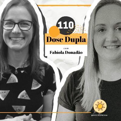 Dose #110 - Dose Dupla com Fabíola Donadão