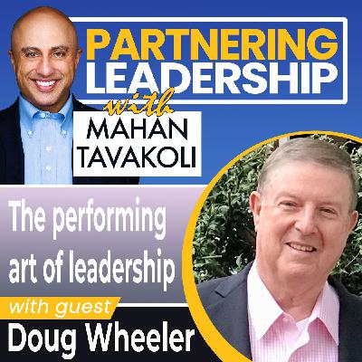 The performing art of leadership with Doug Wheeler | Changemaker