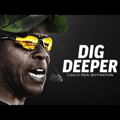Motivational Podcasts |DIG DEEPER - Powerful Motivational Speech (Featuring Coach Pain)