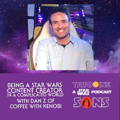 Being a Star Wars Content Creator in a Complicated World (with Dan Z of Coffee With Kenobi)