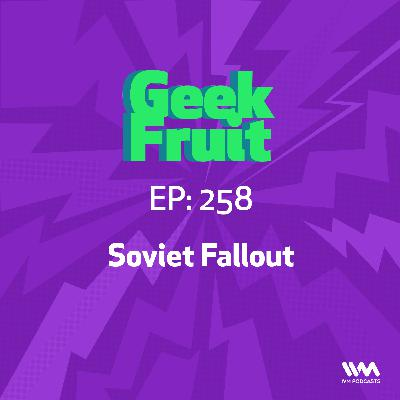 Ep. 258: Soviet Fallout