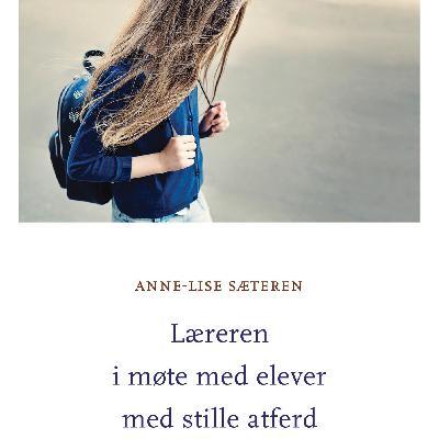Læreren i møte med elever med stille adferd, med Anne-Lise Sæteren