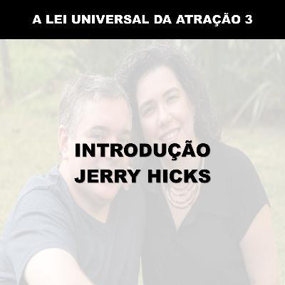 A LEI UNIVERSAL DA ATRAÇÃO - INTRODUÇÃO - JERRY HICKS