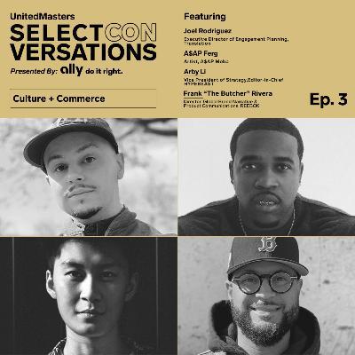 Culture & Commerce with A$AP Ferg, Frank 'The Butcher' Rivera, Joel Rodriguez, & Arby Li