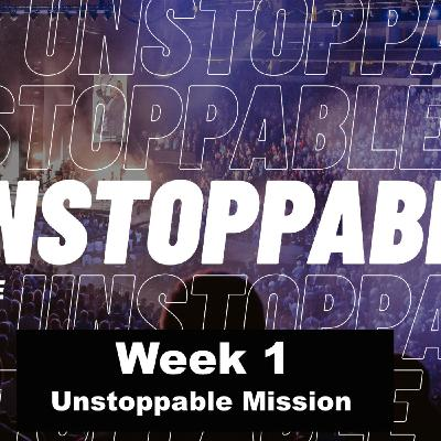 Unstoppable - Part 1 (Unstoppable Mission)