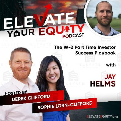 Ep 23 - Jay Helms - The W-2 Part Time Investor Success Playbook