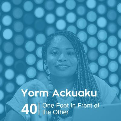 Ep 40. Yorm Ackuaku - One Foot In Front of the Other