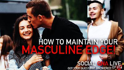 How To Maintain Your MASCULINE EDGE! | Social QNA Live! S2. Ep #14
